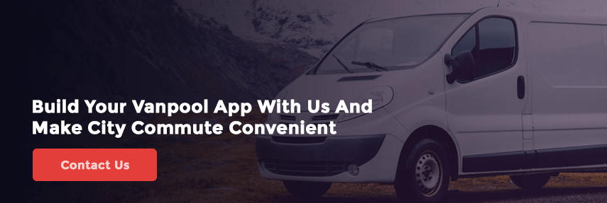 Build Your Vanpool App With Us And Make City Commute Convenient Contact Us